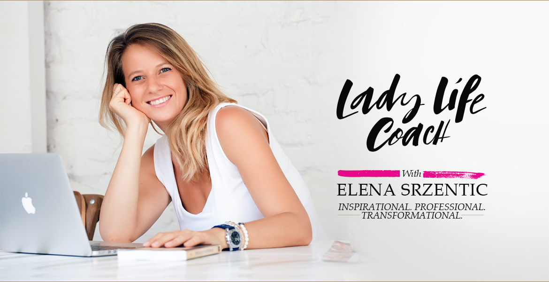 LadyLifeCoach.com with Elena Srzentic. Inspirational. Professional. Transformational.