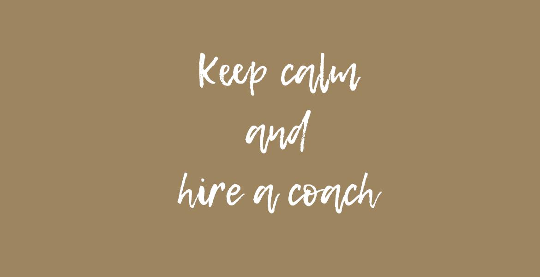 Keep calm and hire a coach