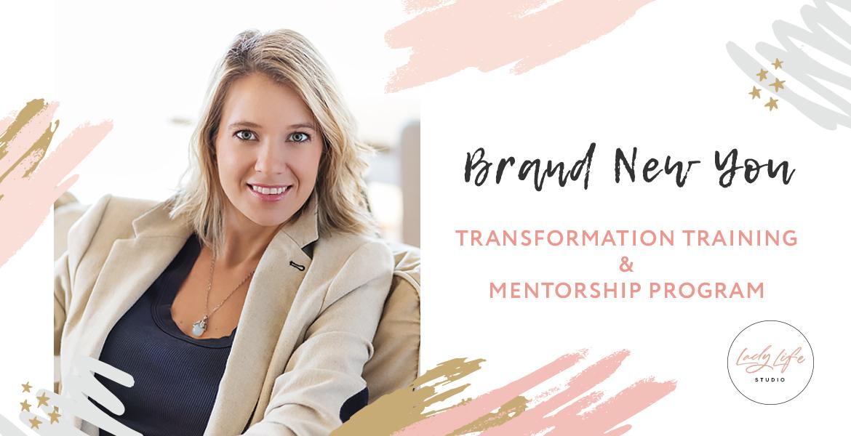 BRAND NEW YOU TRANSFORMATION TRAINING & MENTORSHIP PROGRAM